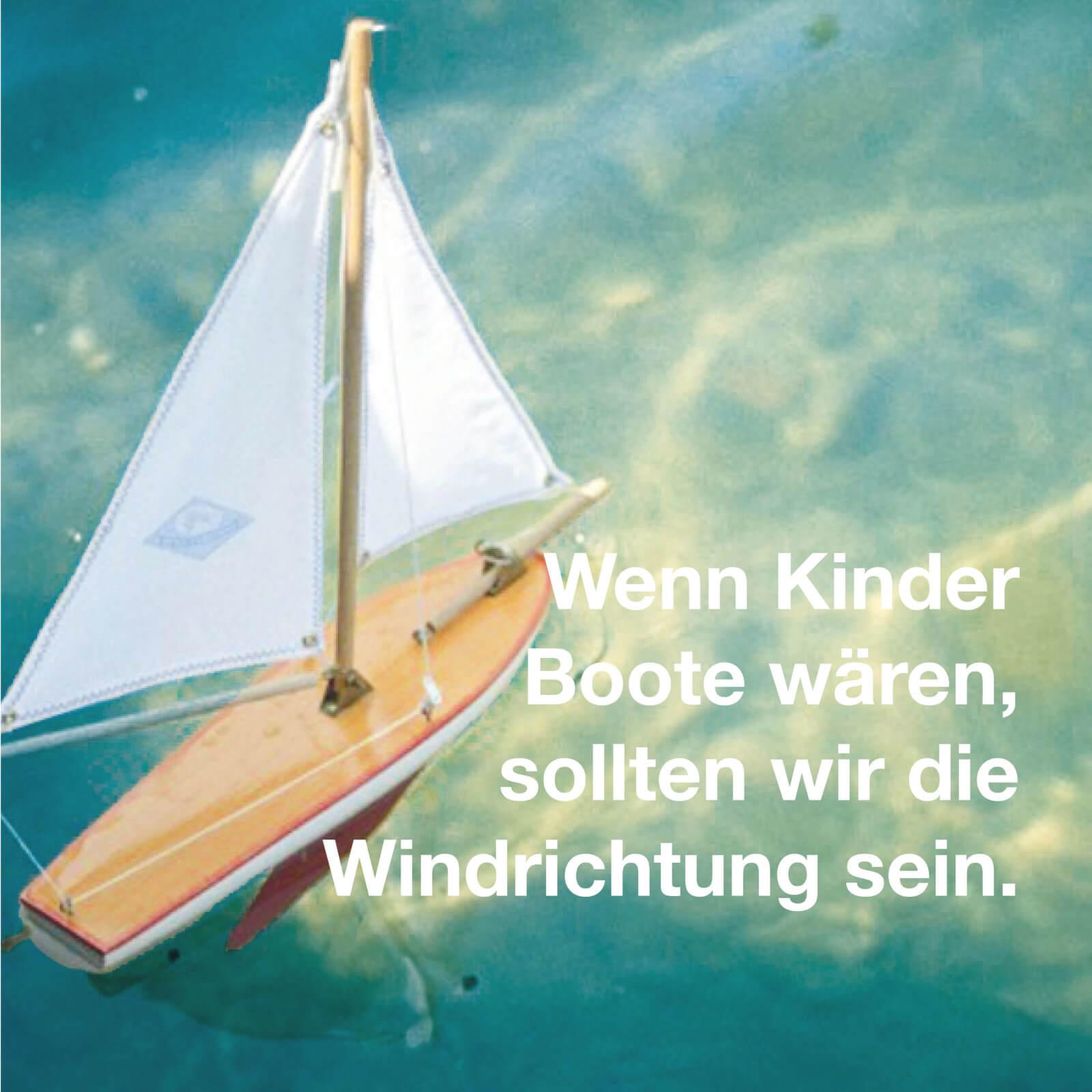 Wenn Kinder Boote wären, dann sollten wir die Windrichtung sein