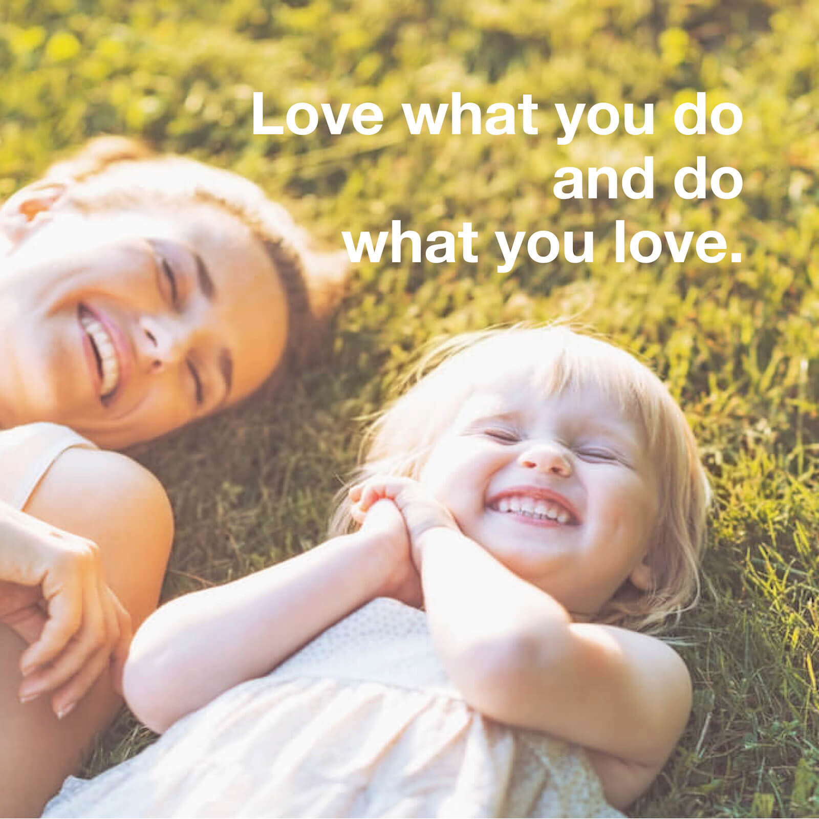 Love what you do and do what you love.